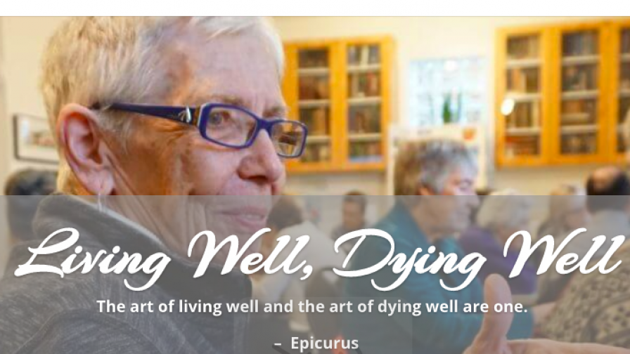 Living Well - Dying Well: 6-week online program – January 27th to March 3rd, 2021